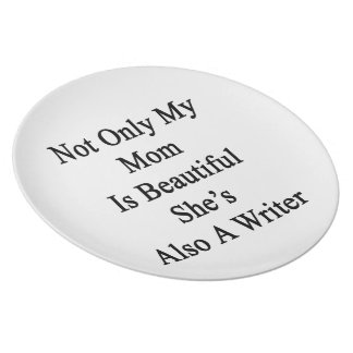 Not Only My Mom Is Beautiful She's Also A Writer Plates