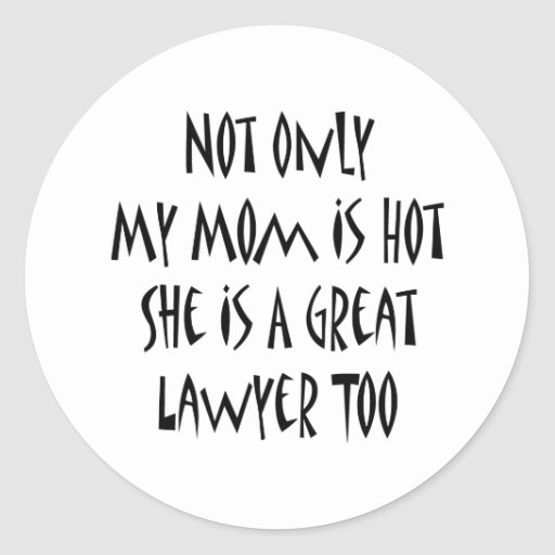Not Only My Mom Is Hot She Is A Great Lawyer Too Stickers