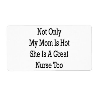 Not Only My Mom Is Hot She Is A Great Nurse Too Shipping Label