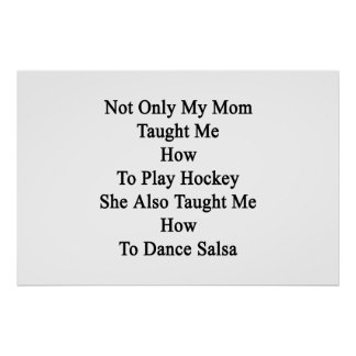 Not Only My Mom Taught Me How To Play Hockey She A Poster