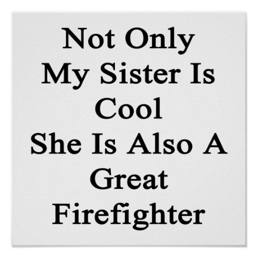 Not Only My Sister Is Cool She Is Also A Great Fir Poster