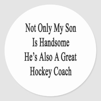 Not Only My Son Is Handsome He's Also A Great Hock Classic Round Sticker