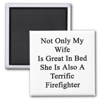 Not Only My Wife Is Great In Bed She Is Also A Ter Fridge Magnet