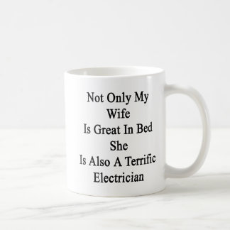Not Only My Wife Is Great In Bed She Is Also A Ter Classic White Coffee Mug