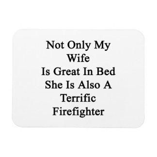 Not Only My Wife Is Great In Bed She Is Also A Ter Flexible Magnets