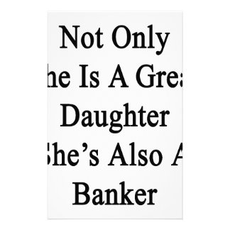 Not Only She Is A Great Daughter She's Also A Bank Stationery