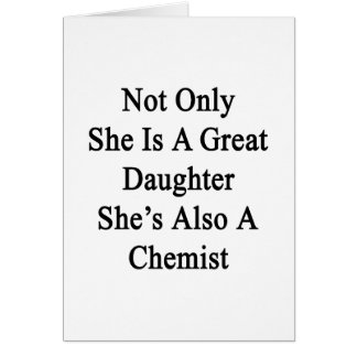 Not Only She Is A Great Daughter She's Also A Chem Card