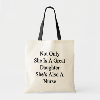 Not Only She Is A Great Daughter She's Also A Nurs Tote Bag
