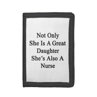 Not Only She Is A Great Daughter She's Also A Nurs Tri-fold Wallet