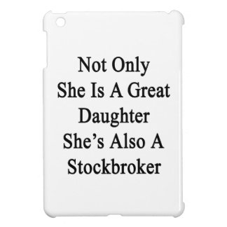 Not Only She Is A Great Daughter She's Also A Stoc iPad Mini Cover