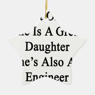 Not Only She Is A Great Daughter She's Also An Eng Ceramic Ornament