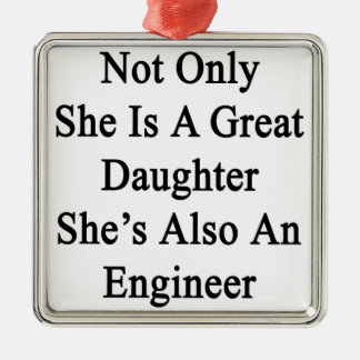 Not Only She Is A Great Daughter She's Also An Eng Metal Ornament