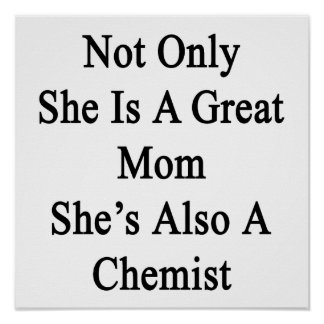 Not Only She Is A Great Mom She's Also A Chemist Poster