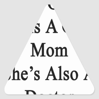 Not Only She Is A Great Mom She's Also A Doctor Triangle Sticker