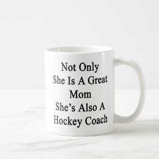 Not Only She Is A Great Mom She's Also A Hockey Co Coffee Mug