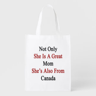 Not Only She Is A Great Mom She's Also From Canada Reusable Grocery Bag