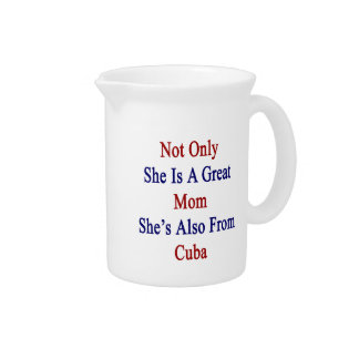 Not Only She Is A Great Mom She's Also From Cuba Beverage Pitcher