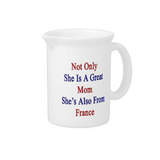 Not Only She Is A Great Mom She's Also From France Beverage Pitcher