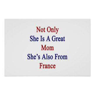 Not Only She Is A Great Mom She's Also From France Poster