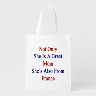 Not Only She Is A Great Mom She's Also From France Reusable Grocery Bag
