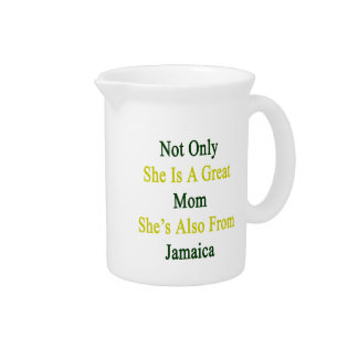 Not Only She Is A Great Mom She's Also From Jamaic Drink Pitcher