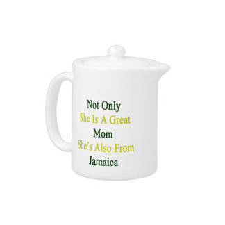 Not Only She Is A Great Mom She's Also From Jamaic Teapot