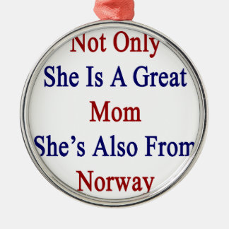 Not Only She Is A Great Mom She's Also From Norway Metal Ornament