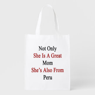 Not Only She Is A Great Mom She's Also From Peru Grocery Bag