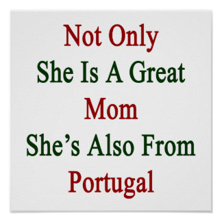 Not Only She Is A Great Mom She's Also From Portug Poster