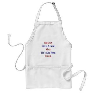 Not Only She Is A Great Mom She's Also From Russia Adult Apron