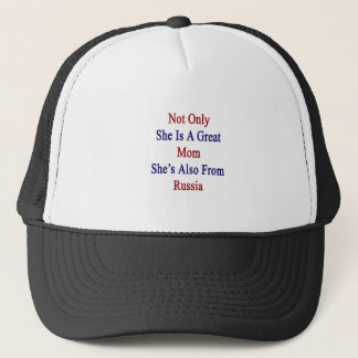 Not Only She Is A Great Mom She's Also From Russia Trucker Hat