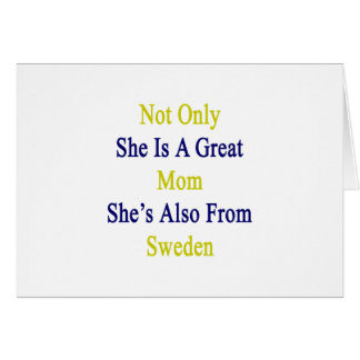 Not Only She Is A Great Mom She's Also From Sweden Card