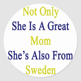Not Only She Is A Great Mom She's Also From Sweden Classic Round Sticker