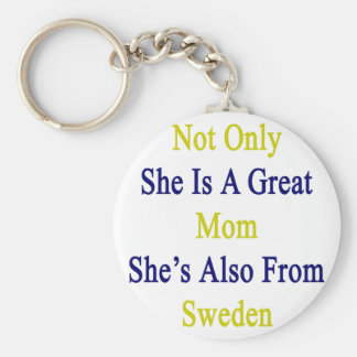 Not Only She Is A Great Mom She's Also From Sweden Keychain