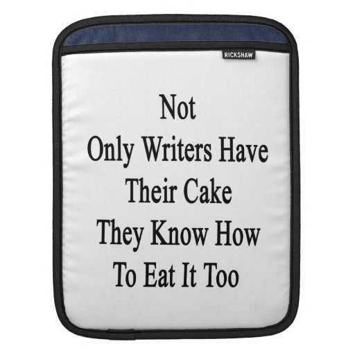 Not Only Writers Have Their Cake They Know How To Sleeves For iPads
