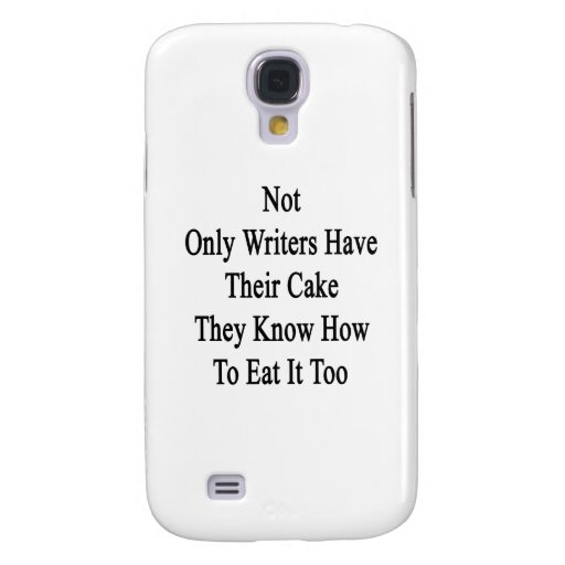 Not Only Writers Have Their Cake They Know How To Samsung Galaxy S4 Cover