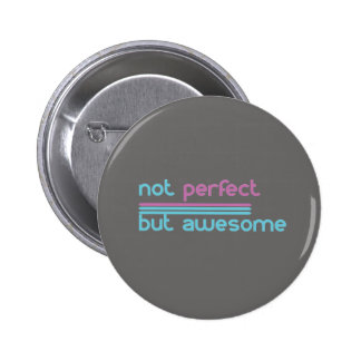 Not Perfect but Awesome!! Pinback Button