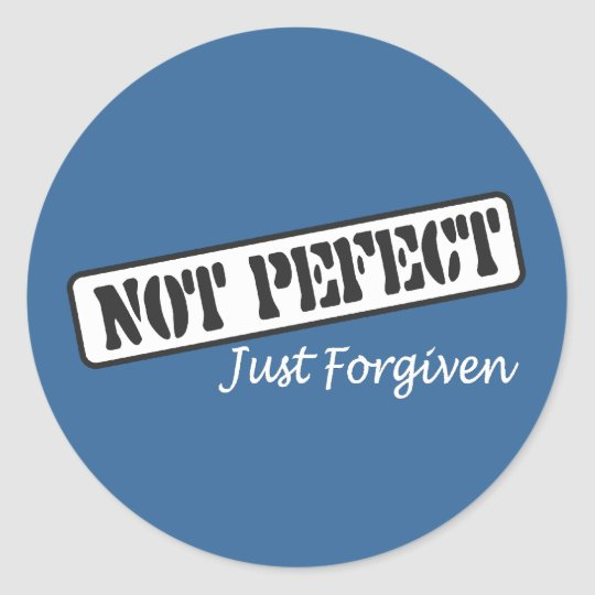 Not Perfect Just Forgiven. Classic Round Sticker