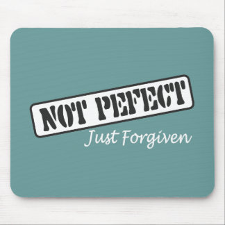 Not Perfect Just Forgiven. Mouse Pad