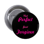 Not Perfect, Just Forgiven Pinback Button