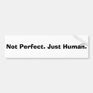 Not Perfect Just Human Quote Bumper Sticker