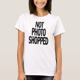 NOT PHOTOSHOPPED Graphic Tee