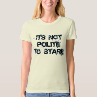 not polite to stare! T-Shirt