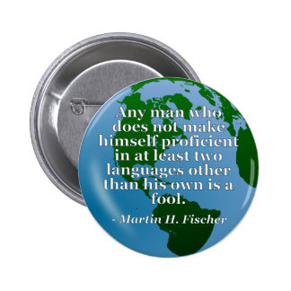 Not proficient in languages fool Quote. Globe 2 Inch Round Button