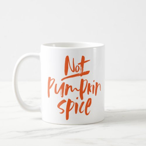 Not pumpkin spice funny fall mug