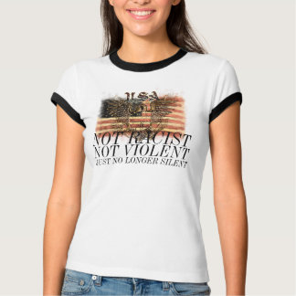 Not Racist Not Violent Just No Longer Silent T-Shirt