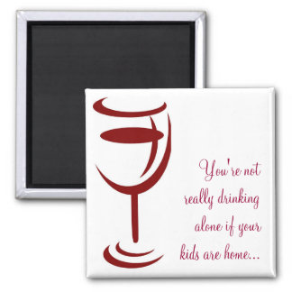 Not really drinking alone if your kids are home... 2 inch square magnet