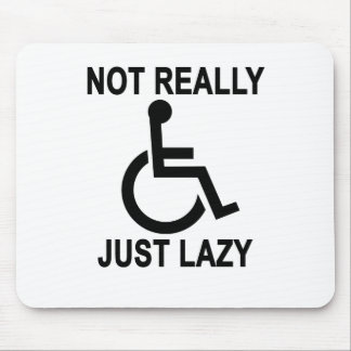 Not really handicapped just lazy - funny t-shirt.p mouse pad