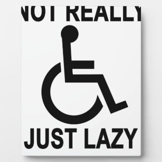 Not really handicapped just lazy - funny t-shirt.p plaque