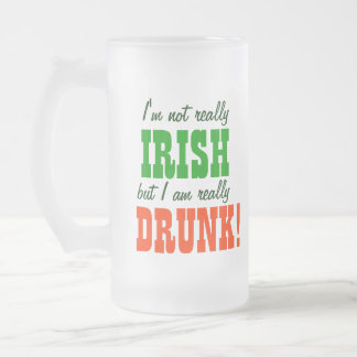 Not Really Irish Just Really Drunk Frosted Glass Beer Mug